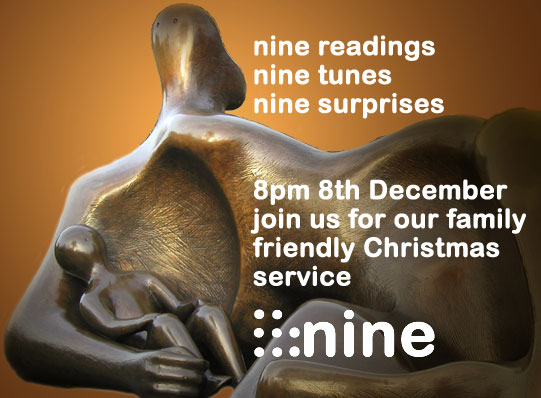 Nine. Join us for our family friendly Christmas Service 8pm, 8th December